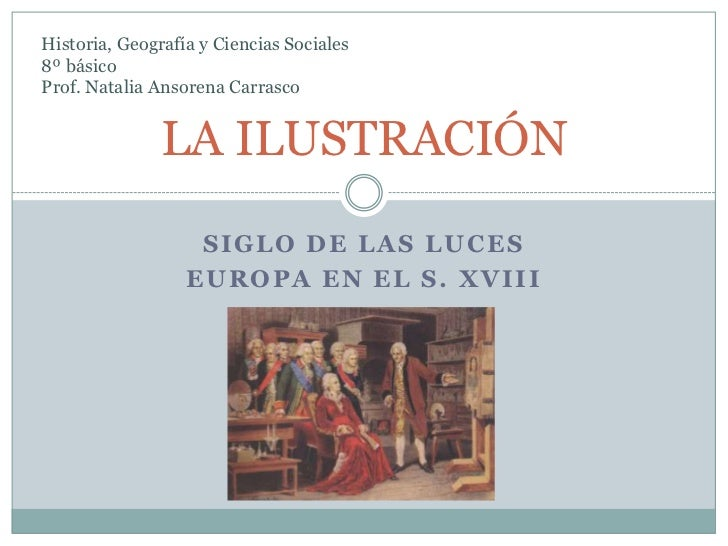 SIGLO DE LAS LUCES<br />Europa en el s. xviii<br />LA ILUSTRACIÓN<br />Historia, Geografía y Ciencias Sociales <br />8º bá...