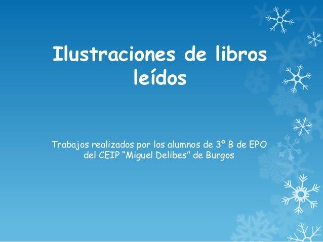 """Ilustraciones de libros         leídosTrabajos realizados por los alumnos de 3º B de EPO       del CEIP """"Miguel Delibes"""" d..."""