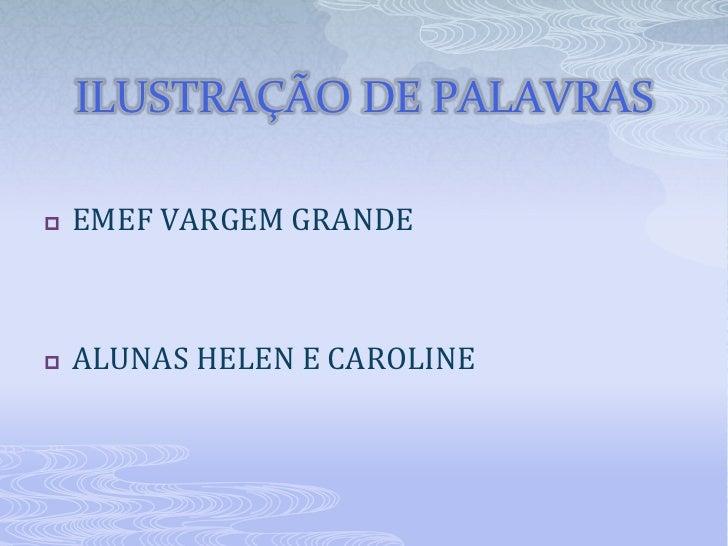 ILUSTRAÇÃO DE PALAVRAS   EMEF VARGEM GRANDE   ALUNAS HELEN E CAROLINE