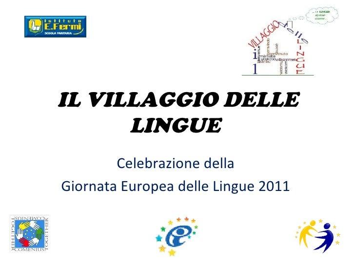 IL VILLAGGIO DELLE LINGUE  Celebrazione della  Giornata Europea delle Lingue 2011