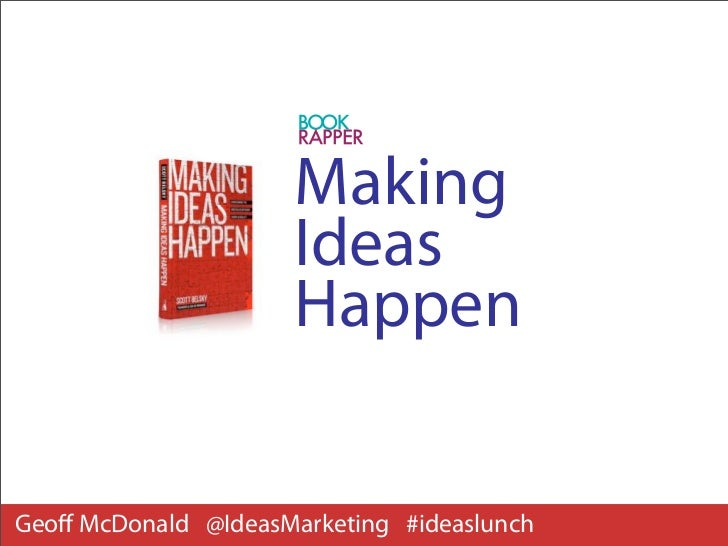 Making                      Ideas                      HappenGeoff McDonald @IdeasMarketing #ideaslunch