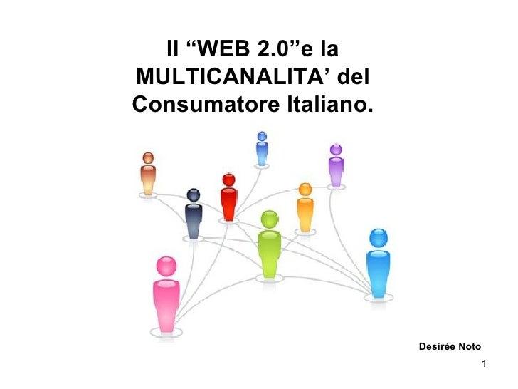 """Il """"WEB 2.0""""e la MULTICANALITA' del Consumatore Italiano. Desirée Noto"""