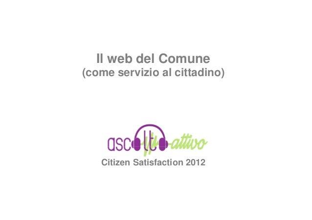 Il web del Comune(come servizio al cittadino)   Citizen Satisfaction 2012