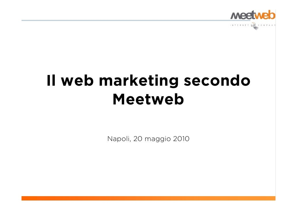 Il web marketing secondo         Meetweb         Napoli, 20 maggio 2010
