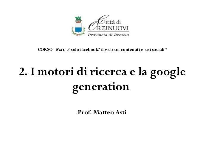 Il web tra contenuti e usi sociali 2. I motori di ricerca e la google generation