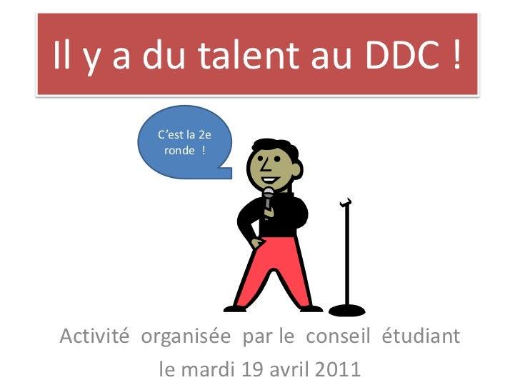 Il y a du talent au DDC !<br />C'est la 2e ronde  !<br />Activitéorganisée  par le  conseilétudiant<br />le mardi 19 avril...