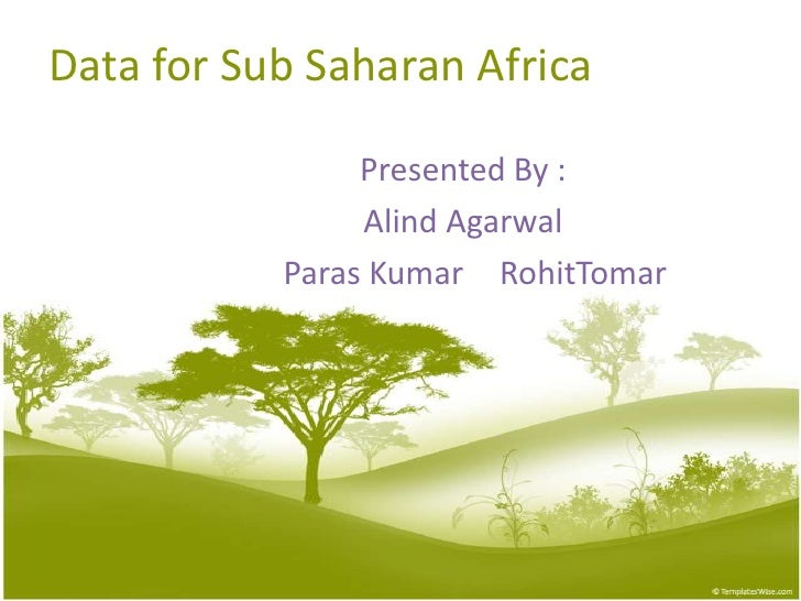Data for SubSaharanAfrica<br />Presented By :<br />AlindAgarwal<br />   Paras KumarRohitTomar<br />