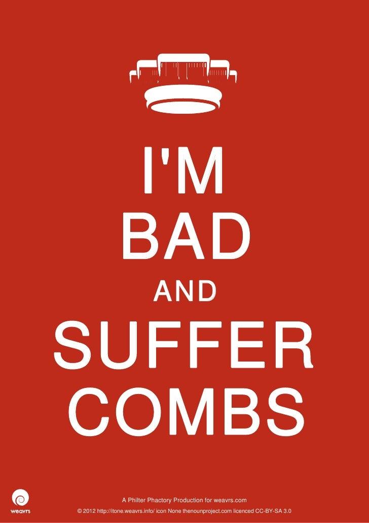 IM                BAD                             ANDSUFFERCOMBS                 APhilterPhactoryProductionforweavrs....