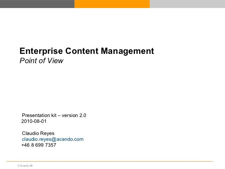 Enterprise   Content  Management Point of View Presentation kit – version 2.0 2010-08-01 Claudio Reyes  [email_address]   ...
