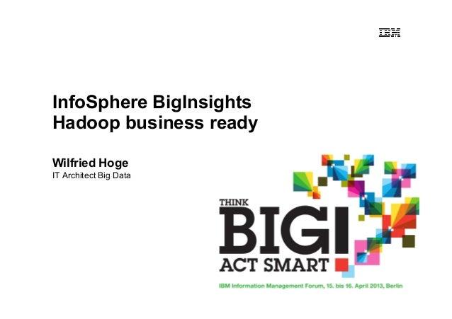 InfoSphere BigInsightsHadoop business readyWilfried HogeIT Architect Big Data