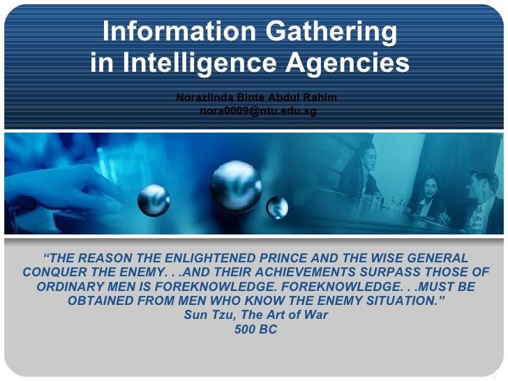 "Information Gathering  in Intelligence Agencies   Norazlinda Binte Abdul Rahim  [email_address] "" THE REASON THE ENLIGHTEN..."