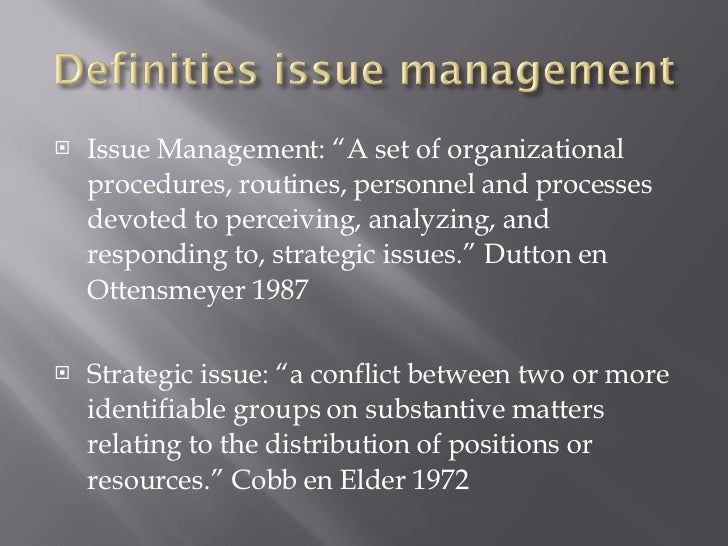 "<ul><li>Issue Management: ""A set of organizational procedures, routines, personnel and processes devoted to perceiving, an..."