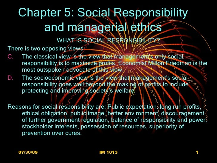Chapter 5: Social Responsibility and managerial ethics <ul><li>WHAT IS SOCIAL RESPONSIBILITY? </li></ul><ul><li>There is t...