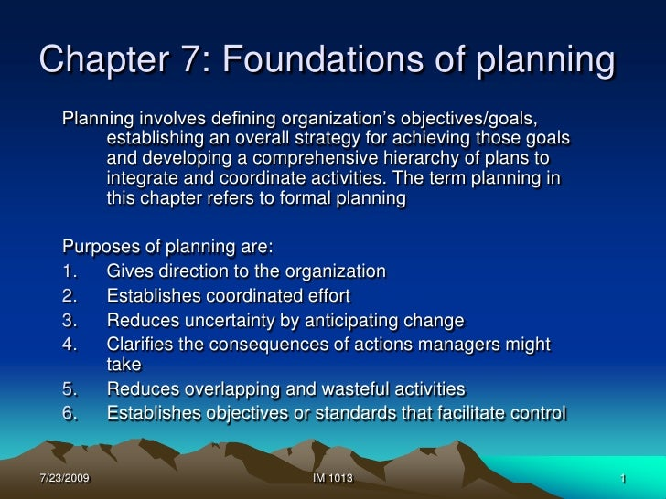 7/23/2009<br />1<br />IM 1013<br />Chapter 7: Foundations of planning<br />Planning involves defining organization's objec...