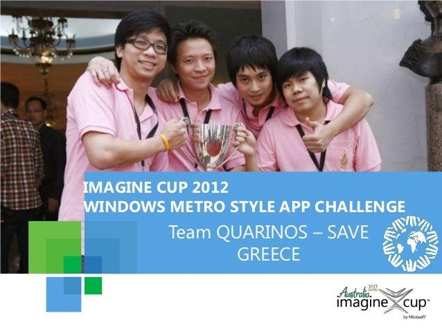 IMAGINE CUP 2012WINDOWS METRO STYLE APP CHALLENGE        Team QUARINOS – SAVE               GREECE