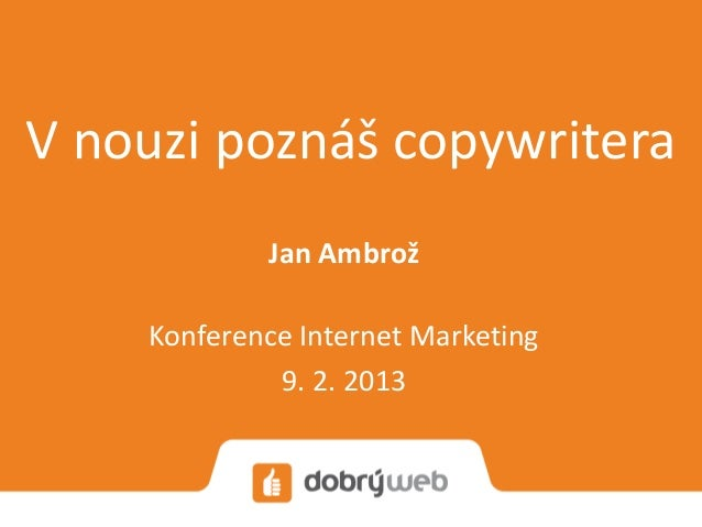 V nouzi poznáš copywritera - Internet Marketing 2013