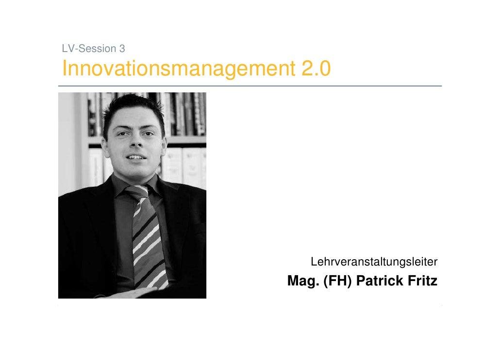 LV-Session 3  Innovationsmanagement 2.0                                              Lehrveranstaltungsleiter             ...