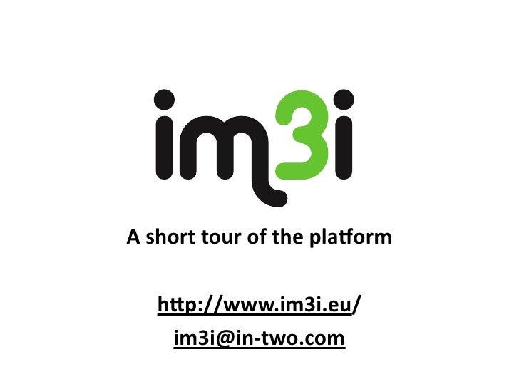A  short  tour  of  the  pla.orm      h0p://www.im3i.eu/     C75              C60     M70              Y100     ...