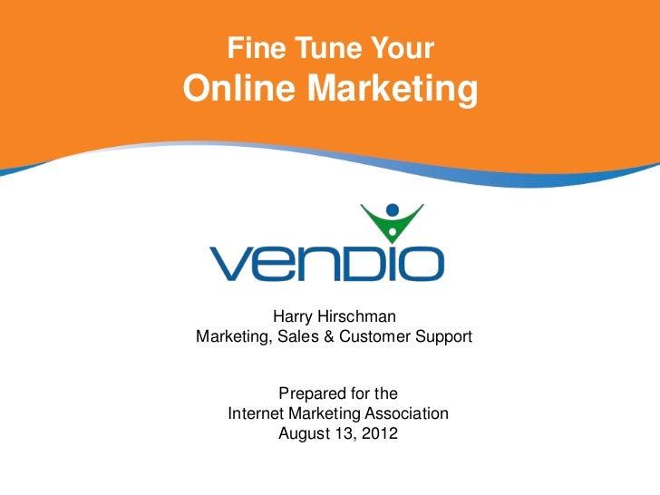 Fine Tune YourOnline Marketing          Harry HirschmanMarketing, Sales & Customer Support           Prepared for the    I...