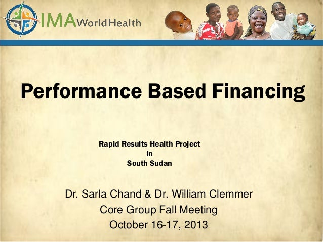 Performance Based Financing Rapid Results Health Project In South Sudan  Dr. Sarla Chand & Dr. William Clemmer Core Group ...