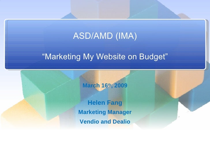"ASD/AMD (IMA) ""Marketing My Website on Budget"" March 16 th , 2009 Helen Fang Marketing Manager Vendio and Dealio"