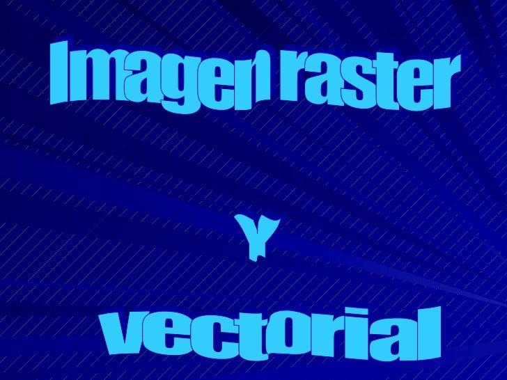 Imagen raster Y vectorial