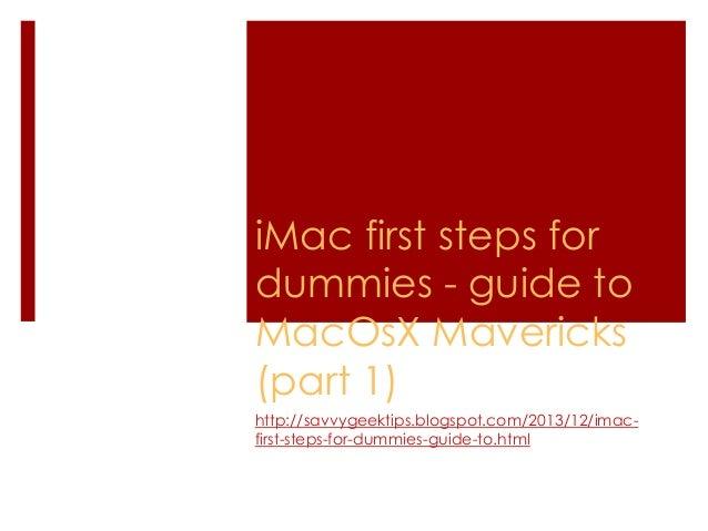 iMac first steps for dummies - guide to MacOsX Mavericks (part 1) http://savvygeektips.blogspot.com/2013/12/imacfirst-step...