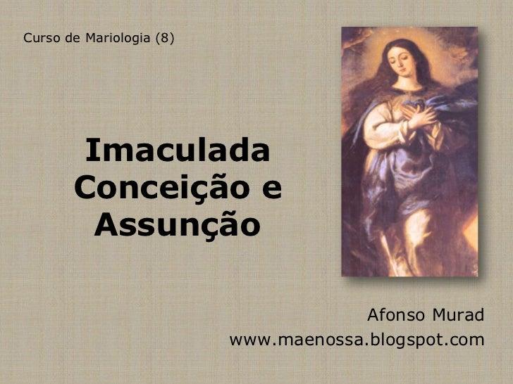 Curso de Mariologia (8)       Imaculada       Conceição e        Assunção                                       Afonso Mur...
