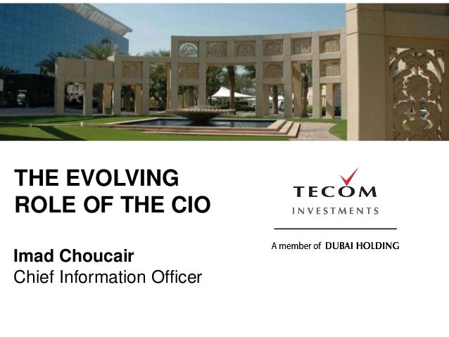 THE EVOLVINGROLE OF THE CIOImad ChoucairChief Information Officer