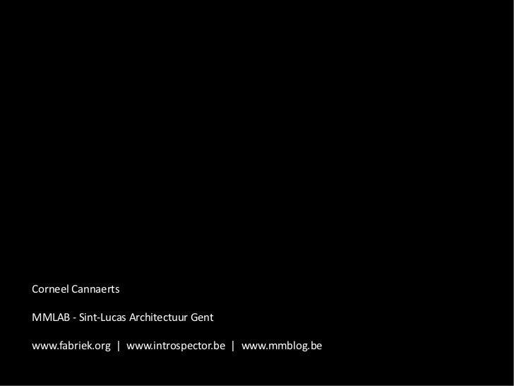 Corneel CannaertsMMLAB - Sint-Lucas Architectuur Gentwww.fabriek.org | www.introspector.be | www.mmblog.be