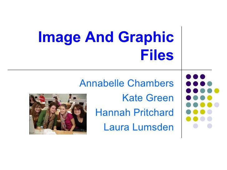 Image And Graphic Files Annabelle Chambers Kate Green Hannah Pritchard Laura Lumsden