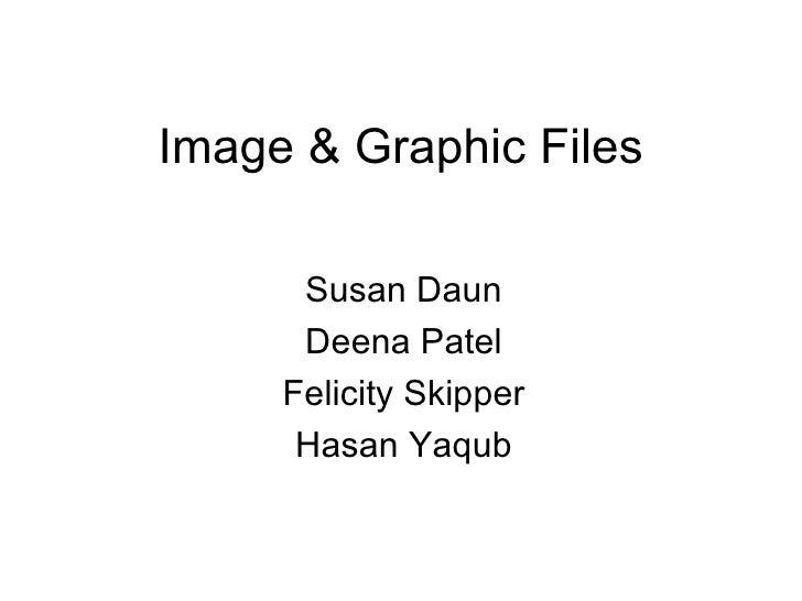 Image & Graphic Files Susan Daun Deena Patel Felicity Skipper Hasan Yaqub