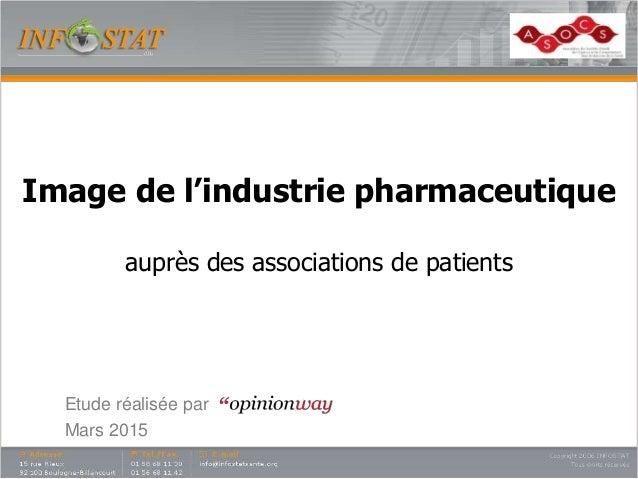 Image de l'industrie pharmaceutique auprès des associations de patients Etude réalisée par Mars 2015