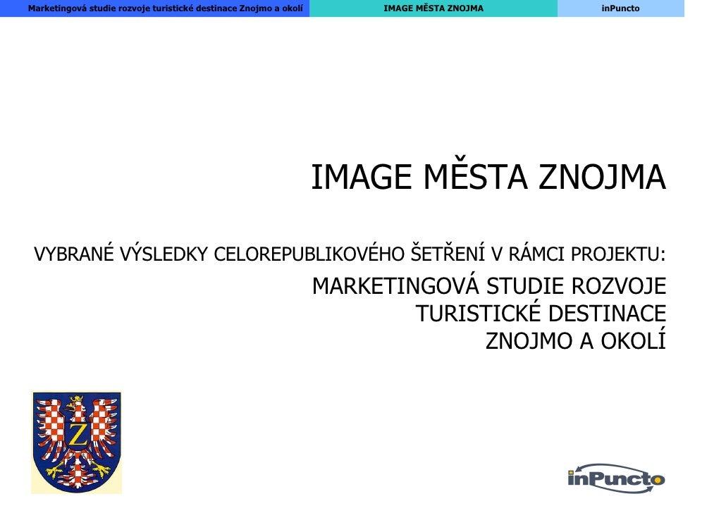 Marketingová studie rozvoje turistické destinace Znojmo a okolí        IMAGE MĚSTA ZNOJMA   inPuncto                      ...