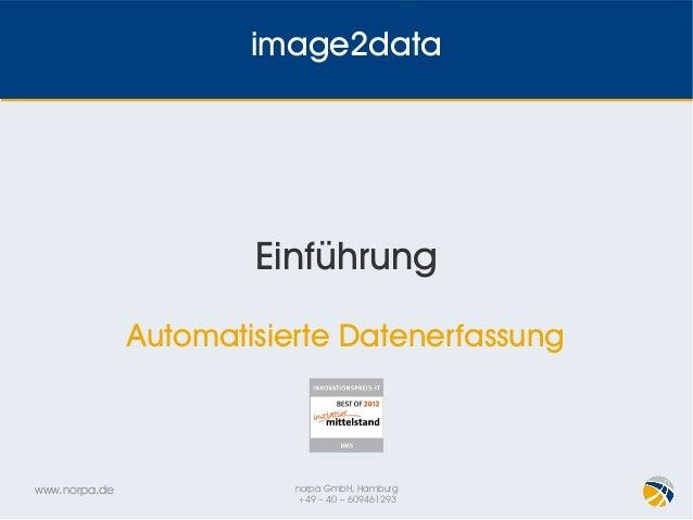 www.norpa.de norpa GmbH, Hamburg +49 – 40 – 609461293 image2data Einführung Automatisierte Datenerfassung