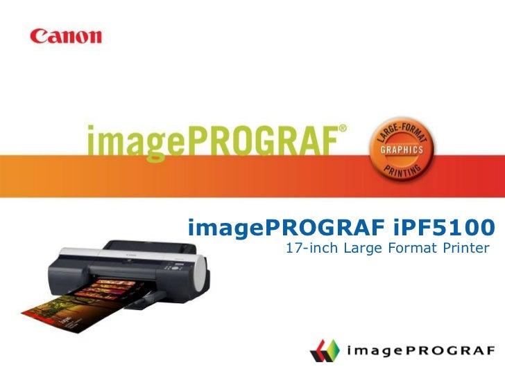 Image Prograf I Pf5100 Customer Presentation