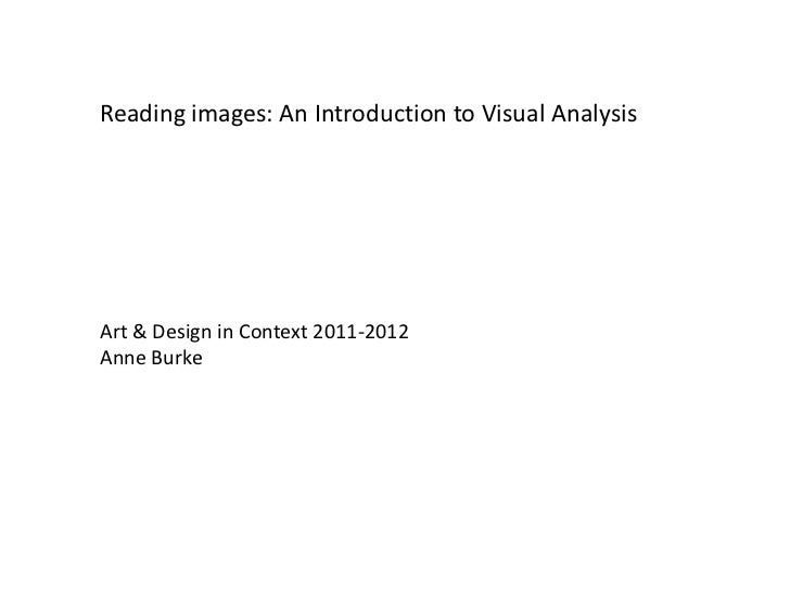 Reading images: An Introduction to Visual AnalysisArt & Design in Context 2011-2012Anne Burke