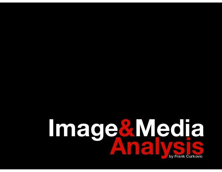 Image&Media    Analysis         by Frank Curkovic