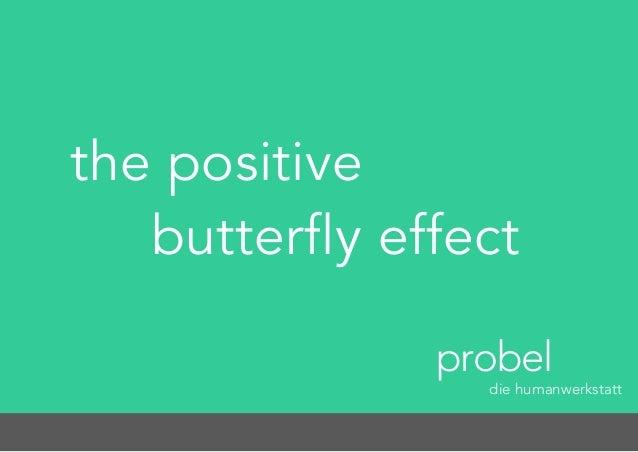 the positive butterfly effect probel die humanwerkstatt