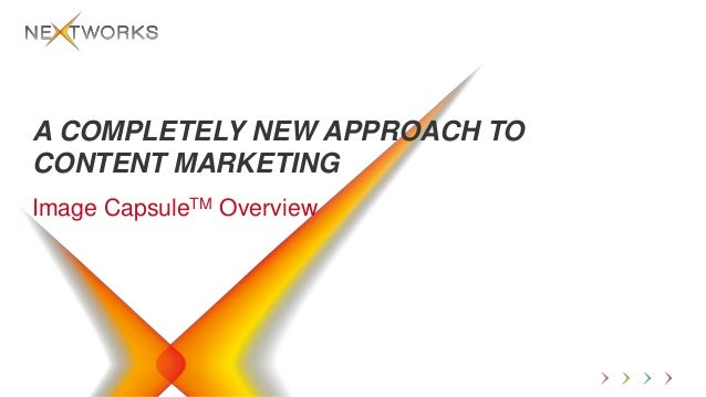 A COMPLETELY NEW APPROACH TOCONTENT MARKETINGImage CapsuleTM Overview                           ©2013 NextWorks. Content i...