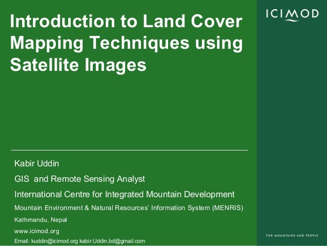 Introduction to Land CoverMapping Techniques usingSatellite ImagesKabir UddinGIS and Remote Sensing AnalystInternational C...