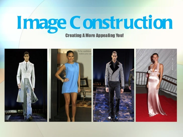 Image C onstruction     Creating A More Appealing You!