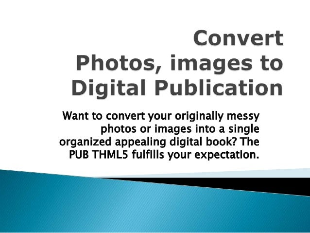 Want to convert your originally messy photos or images into a single organized appealing digital book? The PUB THML5 fulfi...