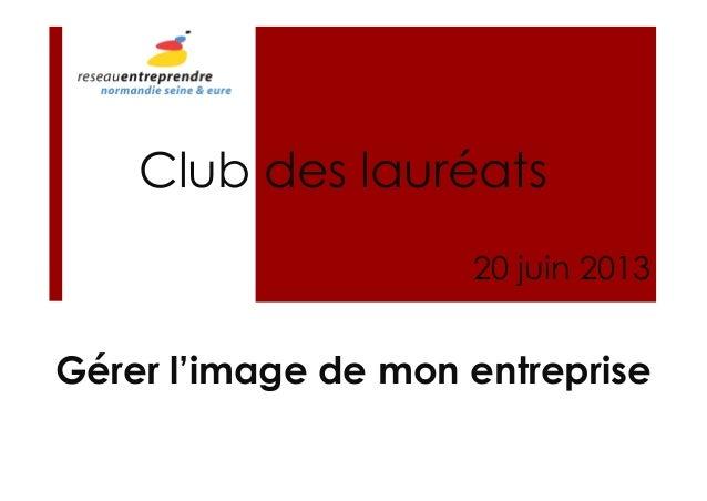 Gérer l'image de mon entrepriseClub des lauréats20 juin 2013