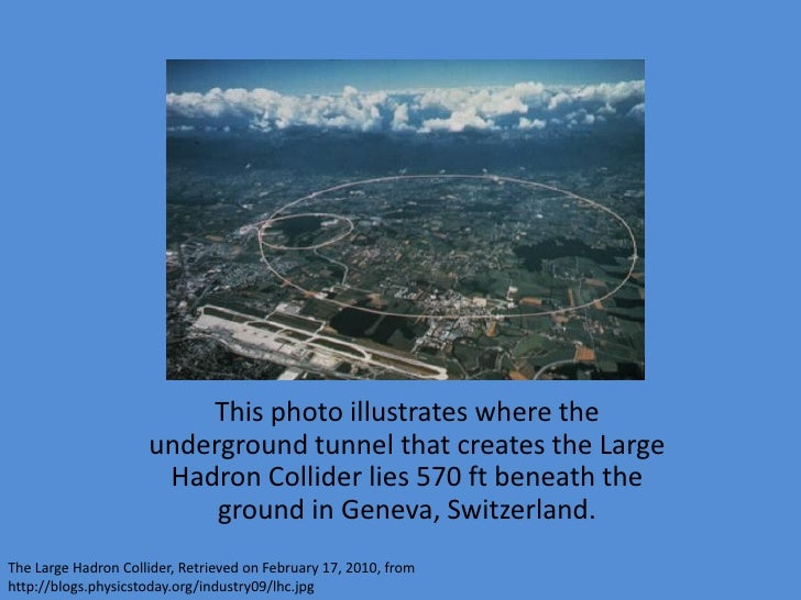 This photo illustrates where the                      underground tunnel that creates the Large                       Hadr...