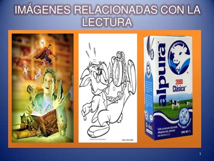 IMÁGENES RELACIONADAS CON LA  LECTURA<br />1<br />