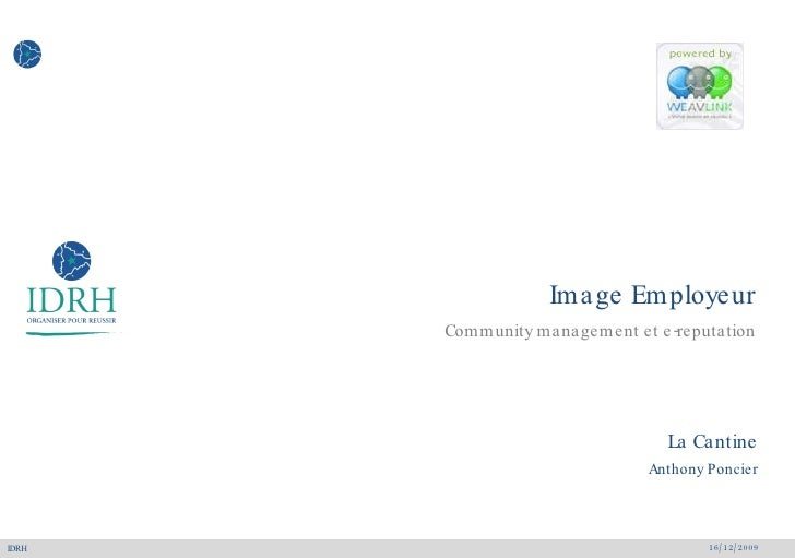 Image Employeur Community management et e-reputation <ul><li>16/12/2009 </li></ul><ul><li>La Cantine </li></ul><ul><li>Ant...