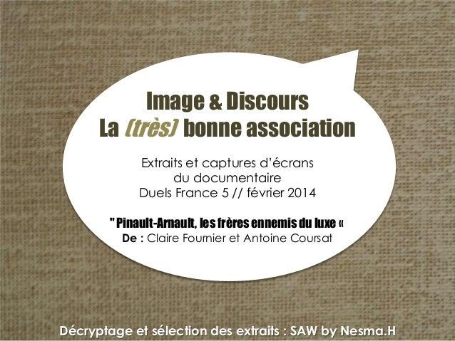 Image & Discours La (très) bonne association Extraits et captures d'écrans du documentaire Duels France 5 // février 2014 ...