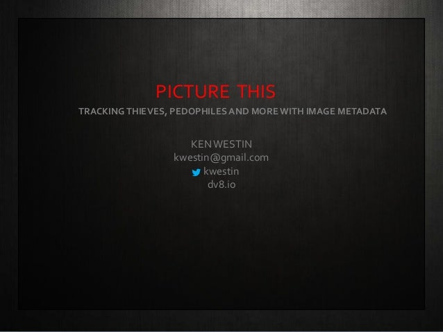 Picture This: Tracking Thieves & Pedophiles with Image Metadata