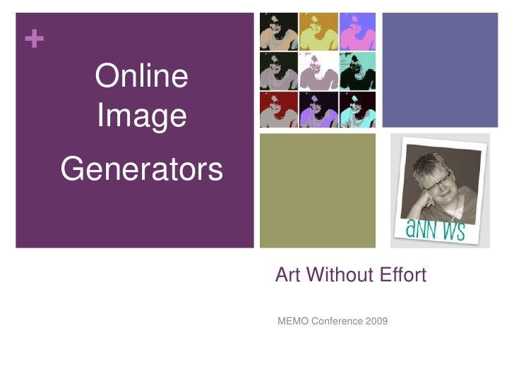 Art Without Effort<br /> MEMO Conference 2009<br />Online Image <br />Generators<br />